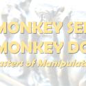 Monkey See Monkey Do - Wed