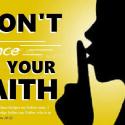 Do Not Silence Your Faith