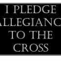 I Pledge Allegiance To The Cross