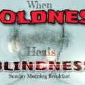 When Boldness Heals Blindness - Wed
